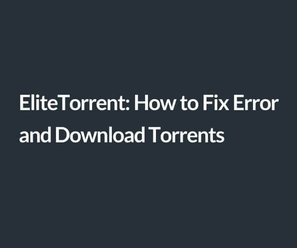 EliteTorrent_ how to fix error and download torrents
