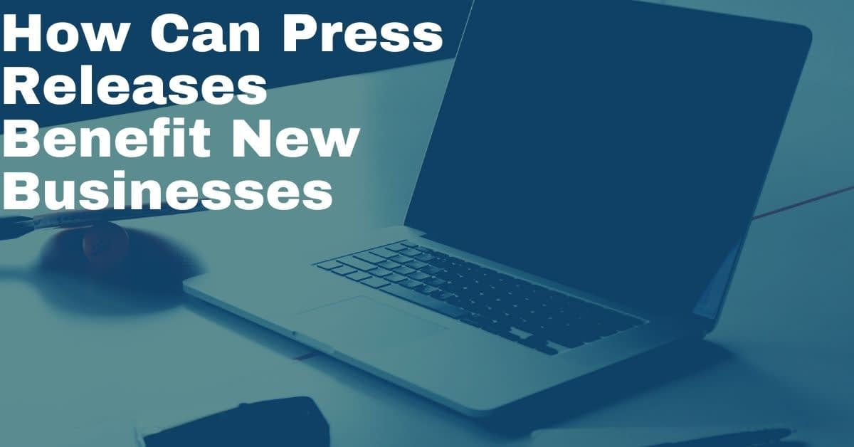 How Can Press Releases Benefit New Businesses