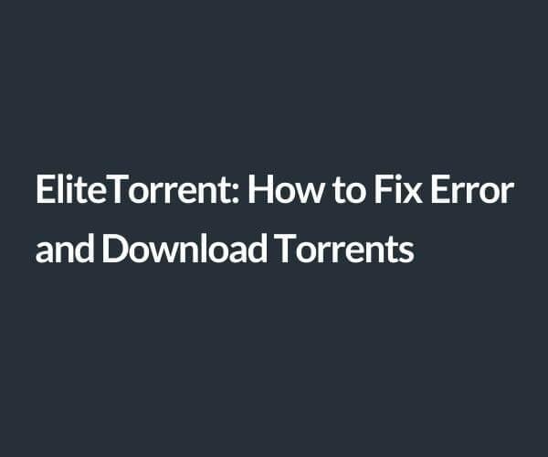 EliteTorrent_ how to fix error and download torrents